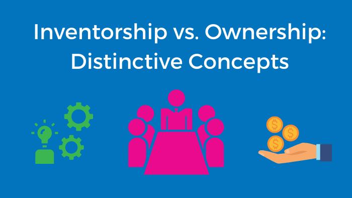 Inventorship vs. Ownership
