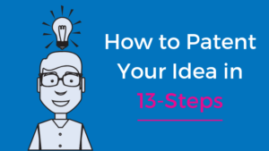 How to Patent Your Idea in 13-Steps
