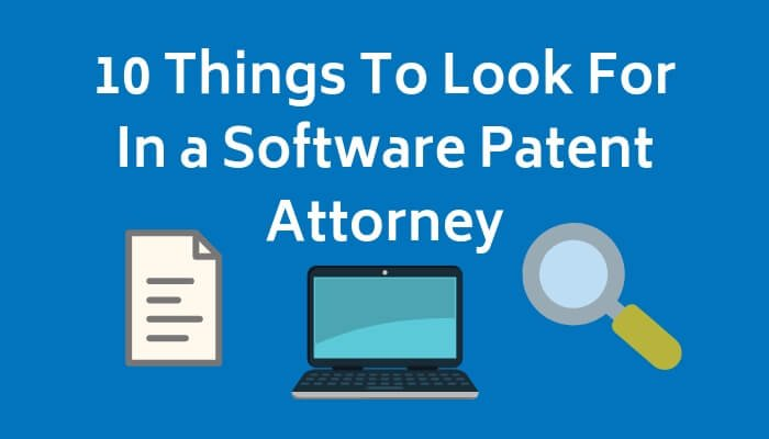 10 Things To Look For In a Software Patent Attorney