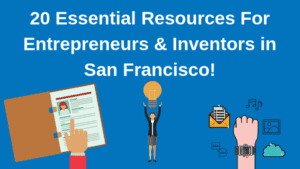 Resouces for Entrepreuers and Inventors in San Francisco