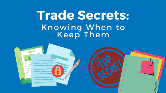 trade secrets - when to keep them