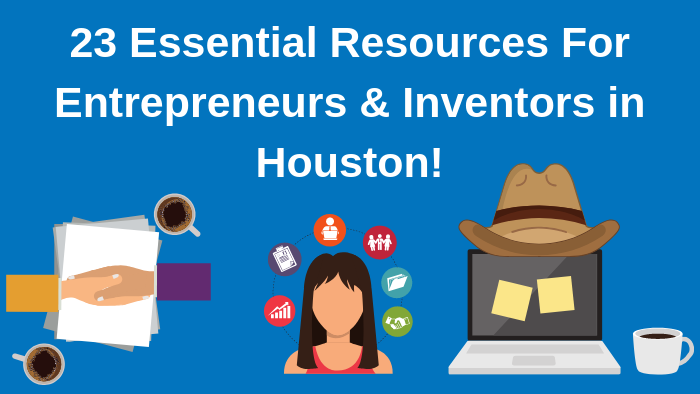 Top 23 Resources for Inventors and Entrepreneurs in Houston Bold Patents