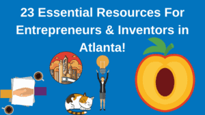 Top 23 Resources for Inventors and Entrepreneurs in Atlanta According to Bold Patents