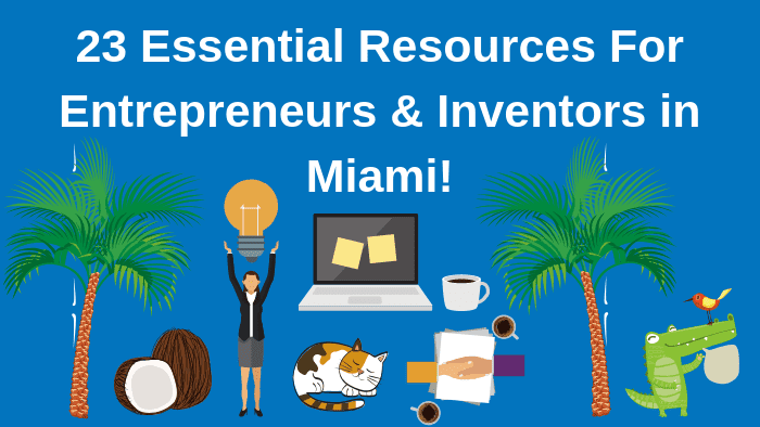 Top 23 Resources for Inventors and Entrepreneurs in Miami According to Bold Patents