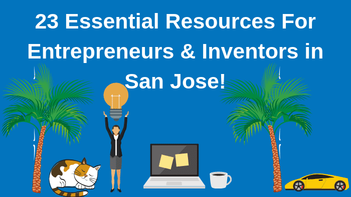 Top 23 Resources for Inventors and Entrepreneurs in San Jose According to Bold Patents