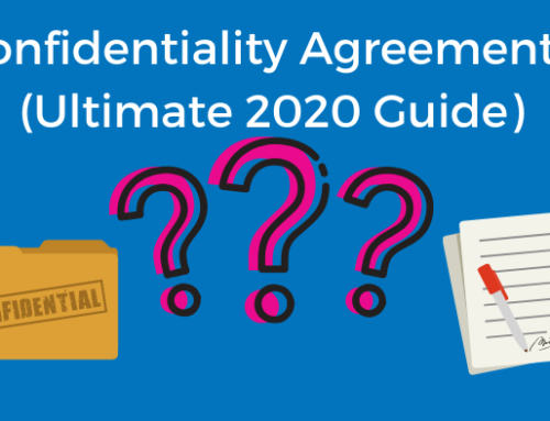 Confidentiality Agreements: What Are They? When Do You Need Them? Ultimate 2021 Guide