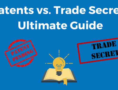Patents v. Trade Secrets the Ultimate 2021 Guide