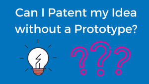 Can I Patent my Idea Without a Prototype?